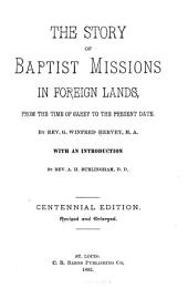 The Story of Baptist Missions in Foreign Lands: From the Time of Carey to the Present Date