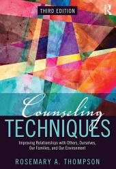 Counseling Techniques: Improving Relationships with Others, Ourselves, Our Families, and Our Environment, Edition 3