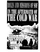 Special Operations Forces: Roles and Missions in the Aftermath of the Cold War