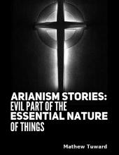 Arianism Stories: Evil Part of the Essential Nature of Things