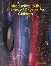 Introduction to the History of Physics for Children