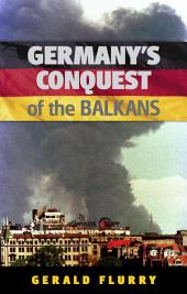 Germany's Conquest of the Balkans: Germany's first conquest