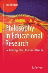 Philosophy in Educational Research: Epistemology, Ethics, Politics and Quality