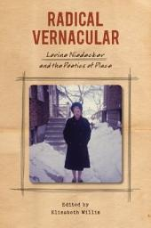 Radical Vernacular: Lorine Niedecker and the Poetics of Place