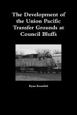 The Development of the Union Pacific Transfer Grounds at Council Bluffs