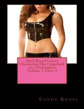 Steel Boned Corset Chronicles: Her Comeback as a Dominatrix Volume 1 Thru 3
