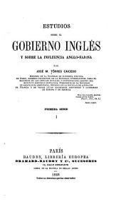 Estudios sobre el gobierno inglés y sobre la influencia anglo-sajona: Volumen 1