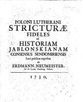 Poloni Lutherani stricturæ fideles ad historiam Jablonskianam Consensus Sendomiriensis luci publicæ expositæ ab E. Neumeister