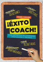 ¡Éxito coach!: Guía definitiva de liderazgo, innovación y triunfo