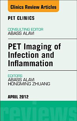 PET Imaging of Infection and Inflammation, An Issue of PET Clinics - E-Book