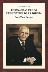 Enseñanzas de los Presidentes de la Iglesia: Ezra Taft Benson