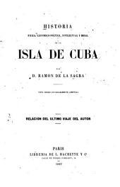 Historia fisica, economico-politica, intelectual y moral de la Isla de Cuba: relacion del ultimo viaje del autor