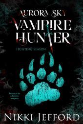 Hunting Season (Aurora Sky: Vampire Hunter, Vol. 4)