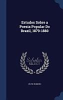 Estudos Sobre a Poesia Popular Do Brazil  1879 1880 PDF