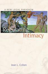 Regulating Intimacy: A New Legal Paradigm