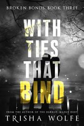 With Ties that Bind: A Broken Bonds Novel: Book Three