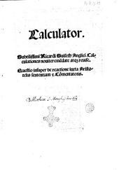 Calculator. Subtilissimi Ricardi Suiseth Anglici calculationes nouiter emendate atque reuise. Questio insuper de reactione iuxta Aristotelis sententiam & commentatoris