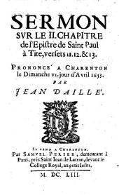Sermon sur le II. chapitre de l'Epistre de Saint Paul à Tite... Prononcé à Charenton le 6 avril 1653