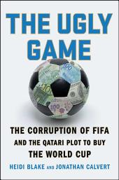 The Ugly Game: The Corruption of FIFA and the Qatari Plot to Buy the World Cup