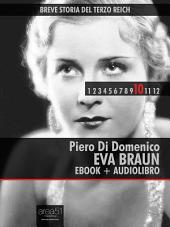 Breve storia del Terzo Reich vol. 10 (ebook + audiolibro): Eva Braun