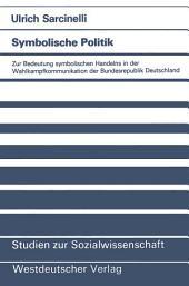 Symbolische Politik: Zur Bedeutung symbolischen Handelns in der Wahlkampfkommunikation der Bundesrepublik Deutschland
