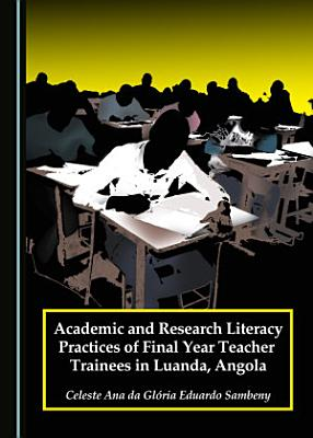 Academic and Research Literacy Practices of Final Year Teacher Trainees in Luanda  Angola PDF