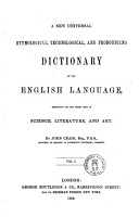 A New Universal Etymological  Technological  and Pronouncing Dictionary of the English Language  Embracing All the Terms Used in Science  Literature  and Art by John Craig PDF