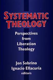 Systematic Theology: Perspectives from Liberation Theology (Readings from Mysterium Liberationis)