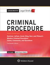 Casenote Legal Briefs for Criminal Procedure, Keyed to Kamisar, Lafave, Israel, King, Kerr, and Primus: Edition 14