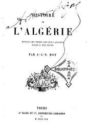 Histoire de l'Algérie depuis les temps les plus anciens jusqu'a nos jours
