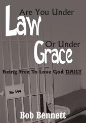 Are You Under Law or Under Grace?: Being Free to Love God Daily