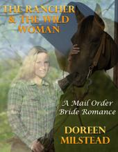 The Rancher & the Wild Woman: A Mail Order Bride Romance