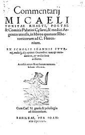 Commentarii Micaeli Toxitae Rhaeti, Poetae ... in libros quatuor Rhetoricorum