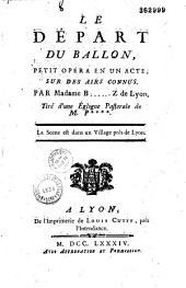 Le départ du ballon: petit opéra en un acte, sur des airs connus. Tiré d'une églogue pastorale de M. P****
