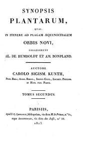 Synopsis plantarum, quas, in itinere ad plagam aequinoctialem orbis novi, collegerunt Alexander de Humboldt et Am. Bonpland: Volume 2