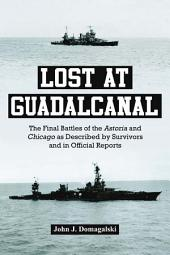Lost at Guadalcanal: The Final Battles of the Astoria and Chicago as Described by Survivors and in Official Reports