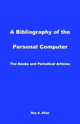 A Bibliography of the Personal Computer  electronic Resource    the Books and Periodical Articles