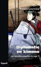 Les nouvelles enquêtes du Juge Ti. Diplomatie en Kimono