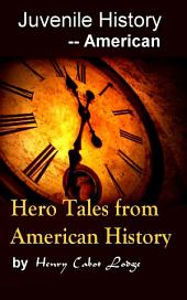 Hero Tales from American History: Juvenile History - - American