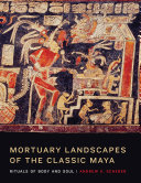 Mortuary Landscapes of the Classic Maya