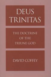 Deus Trinitas: The Doctrine of the Triune God