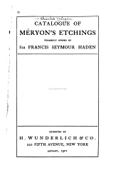 Catalogue of Méryon's Etchings Formerly Owned by Sir Francis Seymour Haden: Exhibited at H. Wunderlich & Co., New York, January, 1901