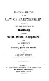 A Practical Treatise on the Law of Partnership: Including the Law Relating to Railway and Other Joint-stock Companies: with an Appendix of Precedents, Forms, and Statutes