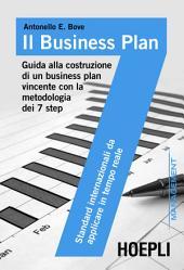 Il business plan: Guida alla costruzione di un business plan vincente con la metodologia dei 7 step