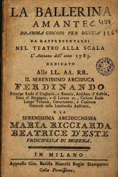 La ballerina amante: dramma giocoso per musico da rappresentarsi nel Teatro alla Scala l'Autunno del l'anno 1783...