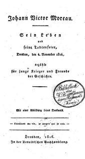 Johann Victor Moreau: Sein Leben und seine Todtenfeier, Dresden, den 4. November 1814, erzählt für junge Krieger und Freunde der Geschichte ; Mit einer Abbildung seines Denkmals