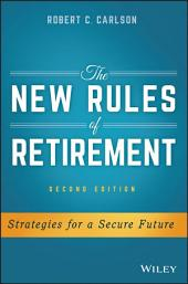 The New Rules of Retirement: Strategies for a Secure Future, Edition 2