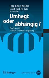 Umhegt oder abhängig?: Der Mensch in einer digitalen Umgebung