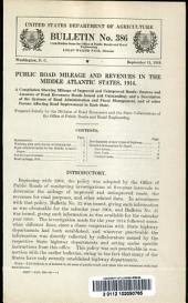 Public road mileage and revenues in the Middle Atlantic States, 1914: a compilation showing mileage of improved and unimproved roads, sources and amounts of road revenues, bonds issued and outstanding, and a description of the systems of road administration and fiscal management, and of other factors affecting road improvement in each state