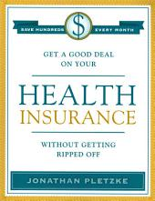 Get a Good Deal on Your Health Insurance Without Getting Ripped-Off